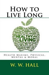 How to Live Long | Hall, W. W., M.d. |