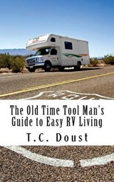 The Old Time Tool Man's Guide to Easy Rv Living | T. C. Doust |
