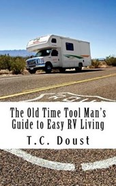 The Old Time Tool Man's Guide to Easy Rv Living