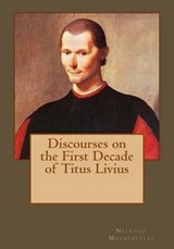 Discourses on the First Decade of Titus Livius | Machiavelli, Niccolo ; Andrade, Kenneth |