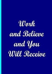 Work and Believe and You Will Receive Notebook