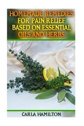 Homemade Remedies for Pain Relief Based on Essential Oils and Herbs