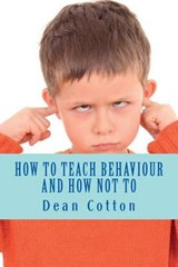 How to Teach Behaviour and How Not To. | Mr Dean Russell Cotton |