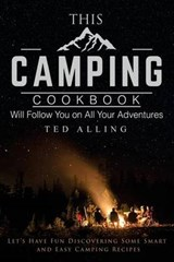 This Camping Cookbook Will Follow You on All Your Adventures | Ted Alling |