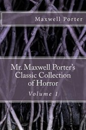 Mr. Maxwell Porter's Classic Collection of Horror | Maxwell Porter |