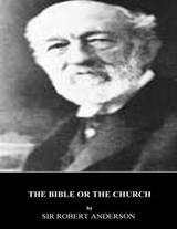 The Bible or the Church | Sir Robert Anderson |