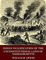 Indian Nullification of the Unconstitutional Laws of Massachusetts | William Apess |