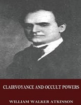 Clairvoyance and Occult Powers | William Walker Atkinson |