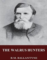 The Walrus Hunters | R. M. Ballantyne |