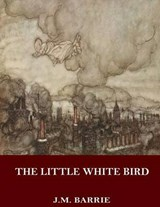 The Little White Bird | J. M. Barrie |