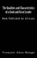 The Qualities and Characteristics of a Good and Great Leader | Rev Francois Kara Akoa-Mongo Dr |
