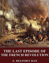 The Last Episode of the French Revolution | E. Belfort Bax |