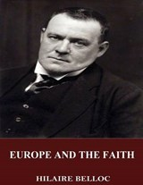 Europe and the Faith | Hilaire Belloc |