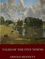 Tales of the Five Towns | Arnold Bennett |