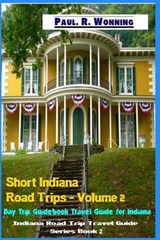 Short Indiana Road Trips - Volume 2 | Paul R. Wonning |