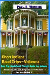 Short Indiana Road Trips | Paul R. Wonning |