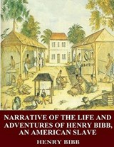 Narrative of the Life and Adventures of Henry Bibb, an American Slave | Henry Bibb |