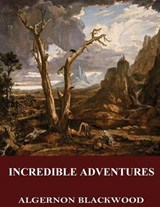 Incredible Adventures | Algernon Blackwood |
