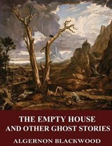 The Empty House and Other Ghost Stories | Algernon Blackwood |