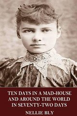 Ten Days in a Mad-House and Around the World in Seventy-Two Days | Nellie Bly |