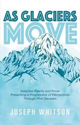 As Glaciers Move | Joseph Whitson |
