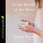 In the Middle of the Mess | Sheila Walsh |