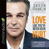 Love Like You've Never Been Hurt | Jentezen Franklin |