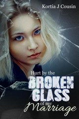 Hurt by the Broken Glass of My Marriage | Kortia J. Cousin |