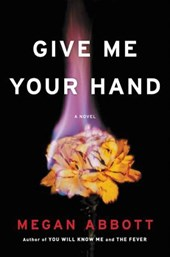 Give Me Your Hand | Megan Abbott |