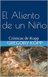 El Aliento de un Niño (Crónicas de Kopp, #4)