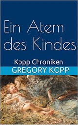 Ein Atem des Kindes (Kopp Chroniken, #4) | Gregory Kopp |