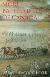 More Battlefields of Canada | Mary Beacock Fryer |