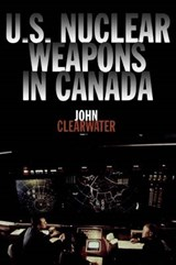 U.S. Nuclear Weapons in Canada | John Clearwater |