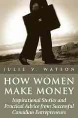 How Women Make Money | Julie V. Watson |