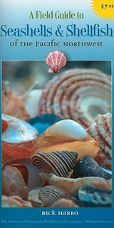 A Field Guide to Seashells and Shellfish of the Pacific Northwest | Rick M. Harbo |