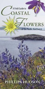 A Field Guide to Coastal Flowers of the Pacific Northwest | Phillipa Hudson |