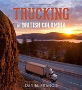 Trucking in British Columbia | Daniel Francis |