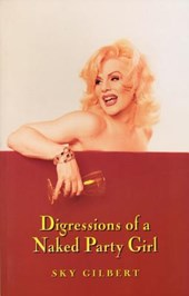 Digressions of a Naked Party Girl | Sky Gilbert |