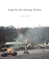 Songs for the Dancing Chicken | Emily Schultz |