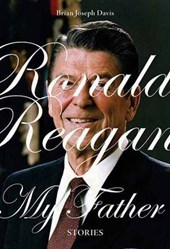 Ronald Reagan, My Father | Brian Joseph Davis |