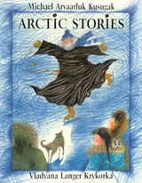 Arctic Stories | Michael Arvaarluk Kusugak |