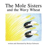 The Mole Sisters and the Wavy Wheat | Roslyn Schwartz |