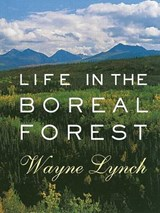 Life in the Boreal Forest | Wayne Lynch |