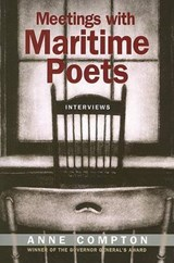 Meetings with Maritime Poets | Anne Compton |