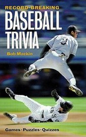 Record-Breaking Baseball Trivia | Bob Mackin |