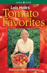 Lois Hole's Tomato Favorites | Lois Hole |