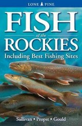 Fish of The Rockies | Sullivan, Michael G. ; Propst, David L. ; Gould, William R. |