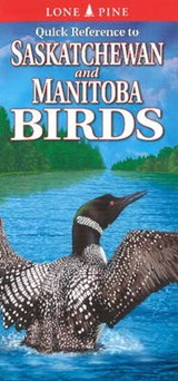 Quick Reference to Saskatchewan And Manitoba Birds | Lone Pine Publishing |