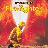 I Want to Be a Firefighter | Dan Liebman |