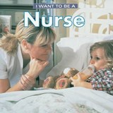 I Want to Be a Nurse | Dan Liebman |